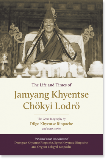 The Life and Times of Jamyang Khyentse Chökyi Lodrö